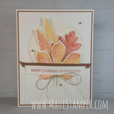 Maui Stamper Stampin Up HOPE CHANGES EVERYTHING Love of Leaves